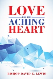 Love for the Aching Heart ebook by Bishop David E. Lewis