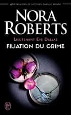 Lieutenant Eve Dallas (Tome 29) - Filiation du crime ebook by Nora Roberts, Sophie Dalle