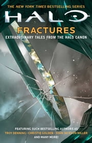 Halo: Fractures - Extraordinary Tales from the Halo Canon ebook by Troy Denning, Christie Golden, John Jackson Miller,...