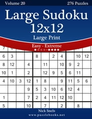 Large Sudoku 12x12 Large Print - Easy to Extreme - Volume 20 - 276 Puzzles ebook by Nick Snels