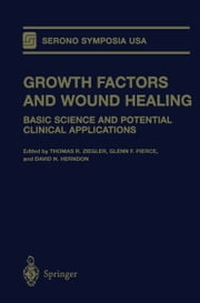 Growth Factors and Wound Healing - Basic Science and Potential Clinical Applications ebook by Thomas R. Ziegler,Glenn F. Pierce,David N. Herndon