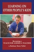 Learning on Other People's Kids ebook by Barbara Torre Veltri,Ed. D