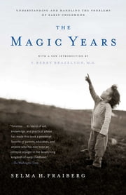 The Magic Years - Understanding and Handling the Problems of Early Childhood ebook by Selma H. Fraiberg,T. Berry Brazelton, M.D.