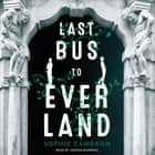 Last Bus to Everland luisterboek by Sophie Cameron, Joshua Manning