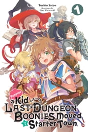 Suppose a Kid from the Last Dungeon Boonies Moved to a Starter Town, Vol. 1 (light novel) ebook by Toshio Satou, Nao Watanuki