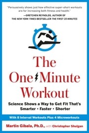 The One-Minute Workout - Science Shows a Way to Get Fit That's Smarter, Faster, Shorter ebook by Christopher Shulgan, Martin Gibala