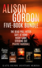 Alison Gordon Five-Book Bundle - The Dead Pull Hitter, Safe at Home, Night Game, Striking Out, and Prairie Hardball ebook by Alison Gordon