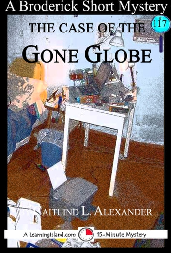 The Case of the Gone Globe: A 15-Minute Broderick Mystery ebook by Caitlind L. Alexander