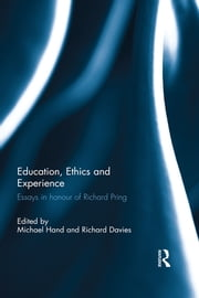 Education, Ethics and Experience - Essays in honour of Richard Pring ebook by Michael Hand,Richard Davies