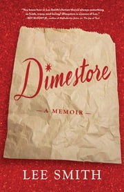 Dimestore - A Memoir ebook by Lee Smith