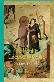 The Fool in European Theatre - Stages of Folly ebook by T. Prentki