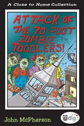 Close to Home: Attack of the 70-Foot Zombie Toddlers! - A Book of Parenting Cartoons ebook by John McPherson