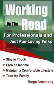 Working on the Road, For Professionals and Just Fun-Loving Folks ebook by Margo Armstrong