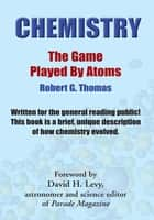 Chemistry - The Game Played by Atoms ebook by RG Thomas