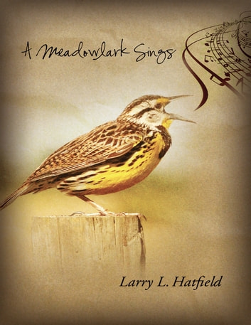 A Meadowlark Sings ebook by Larry L. Hatfield