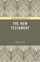The Routledge Guidebook to The New Testament ebook by Patrick Gray