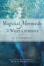 Magickal Mermaids and Water Creatures ebook by D. J. Conway, Skye Alexander