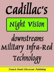 Cadillac's Night Vision Downstreams Military Infra-Red Technology ebook by Hamit, Francis