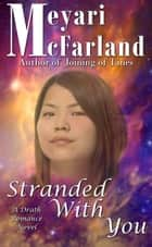 Stranded With You - A Drath Romance Novel ebook by Meyari McFarland
