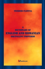 A Dictionary of English and Romanian Equivalent Proverbs ebook by Flonta, Teodor