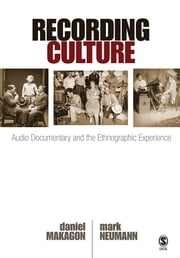 Recording Culture - Audio Documentary and the Ethnographic Experience ebook by Daniel Makagon,Mark Neumann
