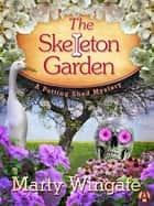 The Skeleton Garden - A Potting Shed Mystery ebook by Marty Wingate