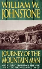 Journey Of The Mountain Man eBook by William W. Johnstone