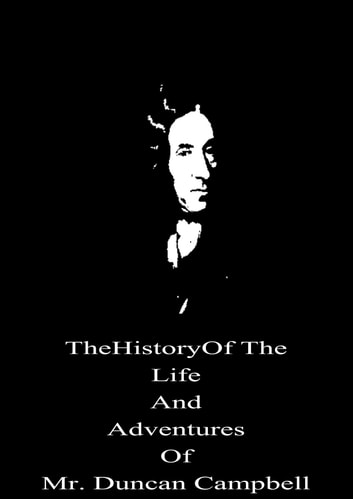 The History Of The Life And Adventures Of Mr. Duncan Campbell ebook by Daniel Defoe