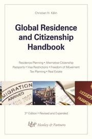 Global Residence and Citizenship Handbook ebook by Christian H. Kälin