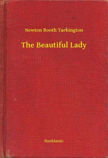 The Beautiful Lady ebook by Newton Booth Tarkington