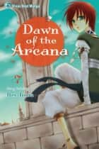 Dawn of the Arcana, Vol. 7 ebook by Rei Toma