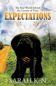 Expectations - The Real World Behind the Curtain of Time ebook by Sarah K-N