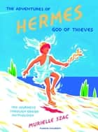 The Adventures of Hermes, God of Thieves ebook by Murielle Szac,Mika Provata-Carlone