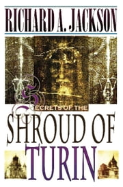 Secrets of the Shroud of Turin ebook by Richard Jackson