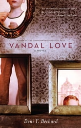Vandal Love - A Novel ebook by Deni Béchard