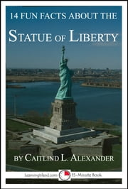 14 Fun Facts About the Statue of Liberty: A 15-Minute Book ebook by Caitlind L. Alexander