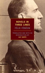 Novels in Three Lines ebook by Luc Sante,Felix Feneon