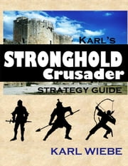 Karl's Stronghold Crusader Strategy Guide ebook by Karl Wiebe