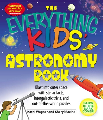 The Everything Kids' Astronomy Book - Blast into outer space with stellar facts, intergalactic trivia, and out-of-this-world puzzles ebook by Kathi Wagner,Sheryl Racine