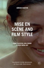 Mise en Scène and Film Style - From Classical Hollywood to New Media Art ebook by A. Martin
