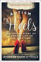 Autism in Heels - The Untold Story of a Female Life on the Spectrum ebook by