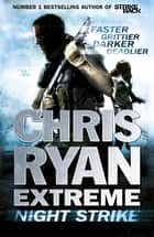 Chris Ryan Extreme: Night Strike - The second book in the gritty Extreme series ebook by Chris Ryan