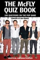 The McFly Quiz Book - 100 Questions on the Pop Band ebook by Kim Kimber