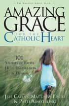 Amazing Grace For The Catholic Heart ebook by Jeff Cavins,Matthew Pinto,Patti Armstrong