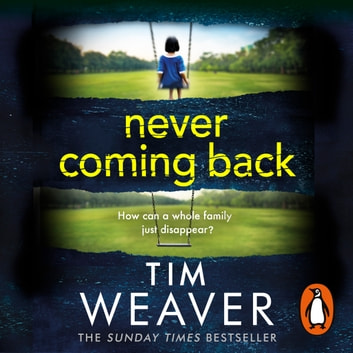 Never Coming Back - Someone doesn't want this family found . . . in the UNFORGETTABLE R&J THRILLER audiobook by Tim Weaver