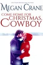 Come Home for Christmas, Cowboy ebook by Megan Crane