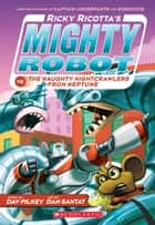 Ricky Ricotta's Mighty Robot vs. The Naughty Nightcrawlers From Neptune (Ricky Ricotta's Mighty Robot #8) ebook by Dav Pilkey, Dan Santat
