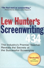 Lew Hunter's Screenwriting 434 - The Industry's Premier Teacher Reveals the Secrets of the Successful Screenplay ebook by Lew Hunter