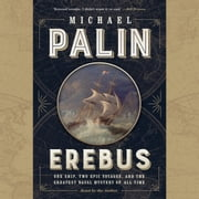 Erebus - One Ship, Two Epic Voyages, and the Greatest Naval Mystery of All Time audiobook by Michael Palin
