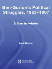 Ben-Gurion's Political Struggles, 1963-1967 - A Lion in Winter ebook by Zaky Shalom